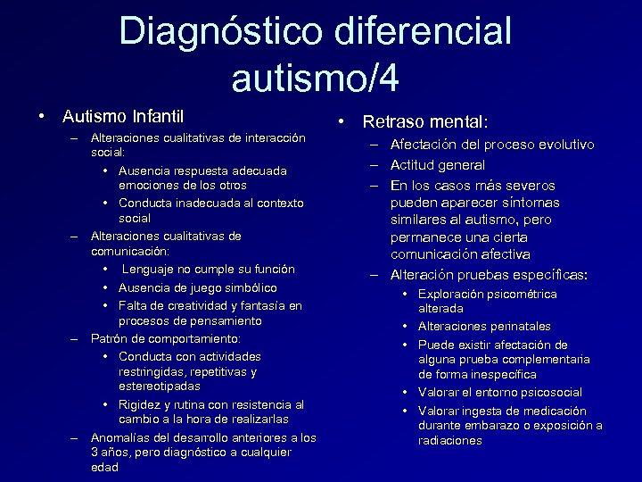 Diagnóstico diferencial autismo/4 • Autismo Infantil – Alteraciones cualitativas de interacción social: • Ausencia