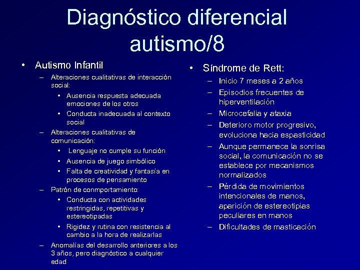 Diagnóstico diferencial autismo/8 • Autismo Infantil – Alteraciones cualitativas de interacción social: • Ausencia