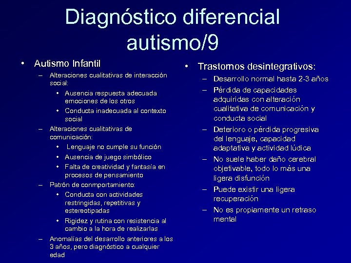 Diagnóstico diferencial autismo/9 • Autismo Infantil – Alteraciones cualitativas de interacción social: • Ausencia