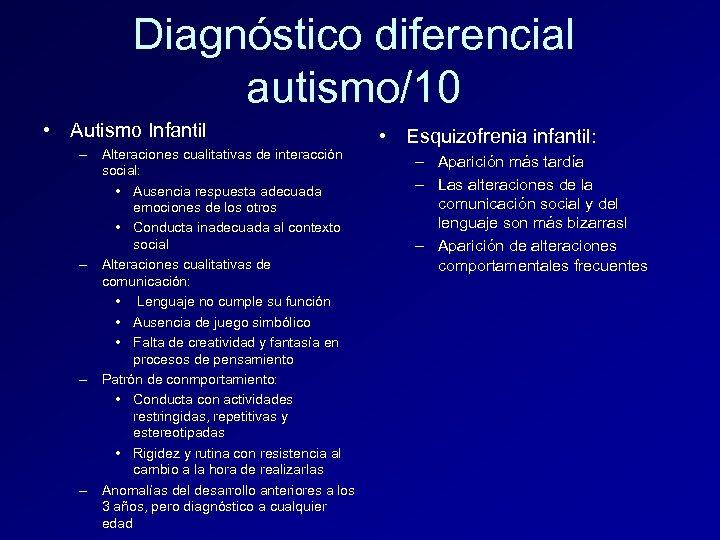 Diagnóstico diferencial autismo/10 • Autismo Infantil – Alteraciones cualitativas de interacción social: • Ausencia