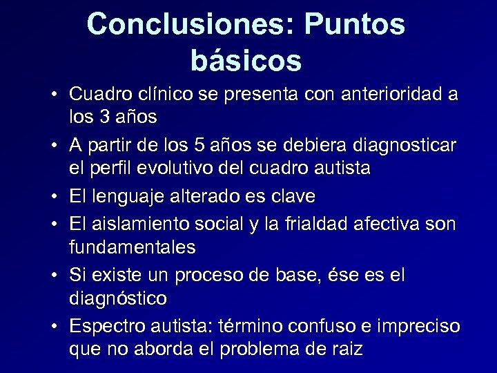 Conclusiones: Puntos básicos • Cuadro clínico se presenta con anterioridad a los 3 años