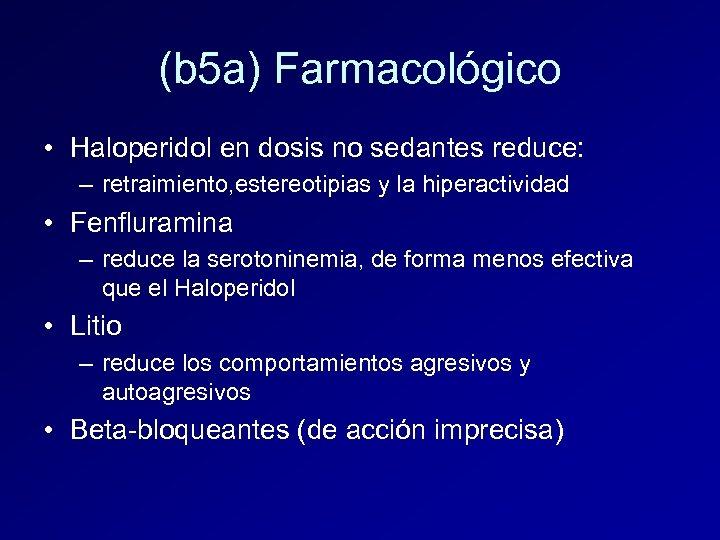 (b 5 a) Farmacológico • Haloperidol en dosis no sedantes reduce: – retraimiento, estereotipias