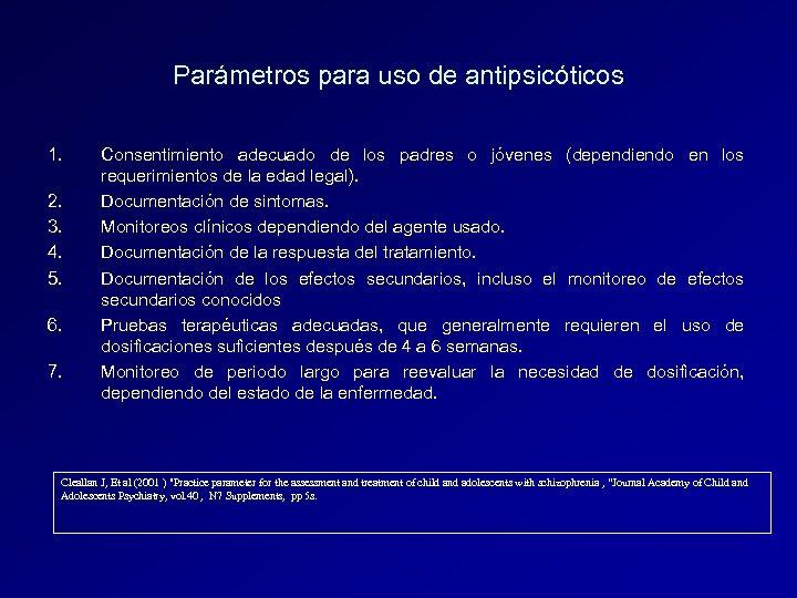 Parámetros para uso de antipsicóticos 1. 2. 3. 4. 5. 6. 7. Consentimiento adecuado