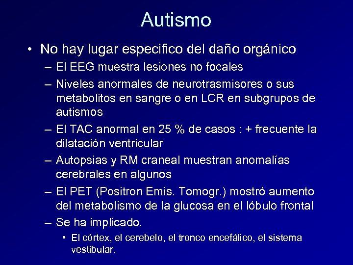 Autismo • No hay lugar especifico del daño orgánico – El EEG muestra lesiones