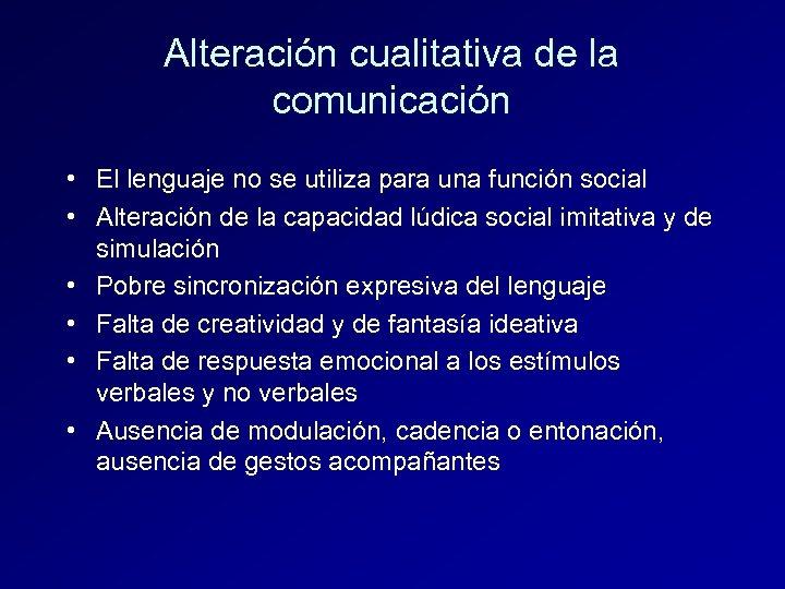 Alteración cualitativa de la comunicación • El lenguaje no se utiliza para una función