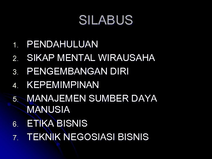 SILABUS 1. 2. 3. 4. 5. 6. 7. PENDAHULUAN SIKAP MENTAL WIRAUSAHA PENGEMBANGAN DIRI