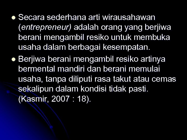 Secara sederhana arti wirausahawan (entrepreneur) adalah orang yang berjiwa berani mengambil resiko untuk membuka
