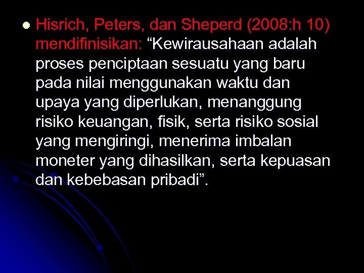 """l Hisrich, Peters, dan Sheperd (2008: h 10) mendifinisikan: """"Kewirausahaan adalah proses penciptaan sesuatu"""