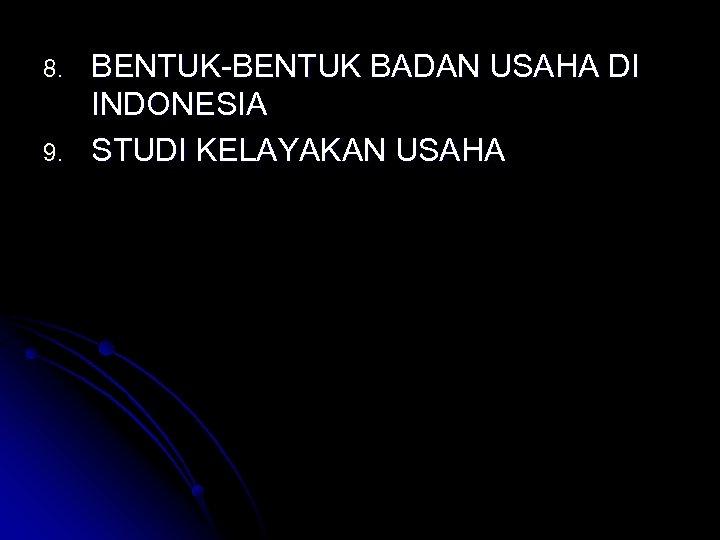 8. 9. BENTUK-BENTUK BADAN USAHA DI INDONESIA STUDI KELAYAKAN USAHA