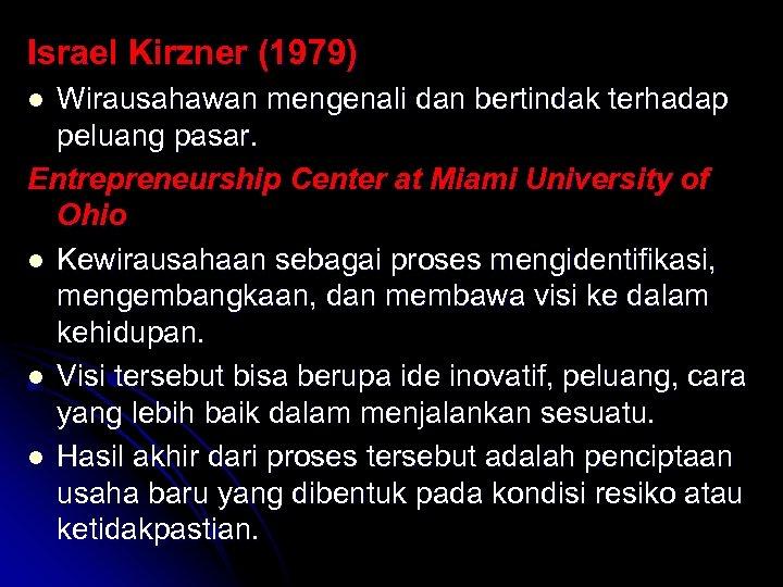 Israel Kirzner (1979) Wirausahawan mengenali dan bertindak terhadap peluang pasar. Entrepreneurship Center at Miami