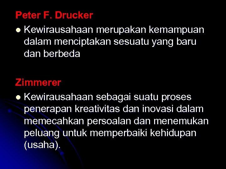 Peter F. Drucker l Kewirausahaan merupakan kemampuan dalam menciptakan sesuatu yang baru dan berbeda