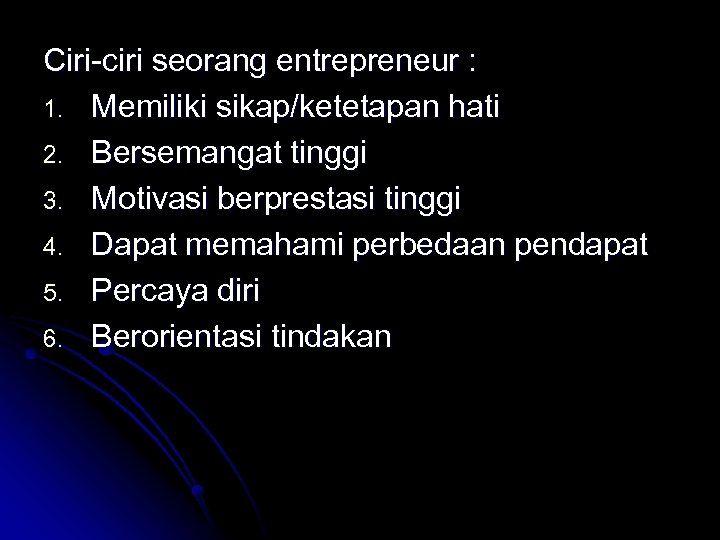 Ciri-ciri seorang entrepreneur : 1. Memiliki sikap/ketetapan hati 2. Bersemangat tinggi 3. Motivasi berprestasi