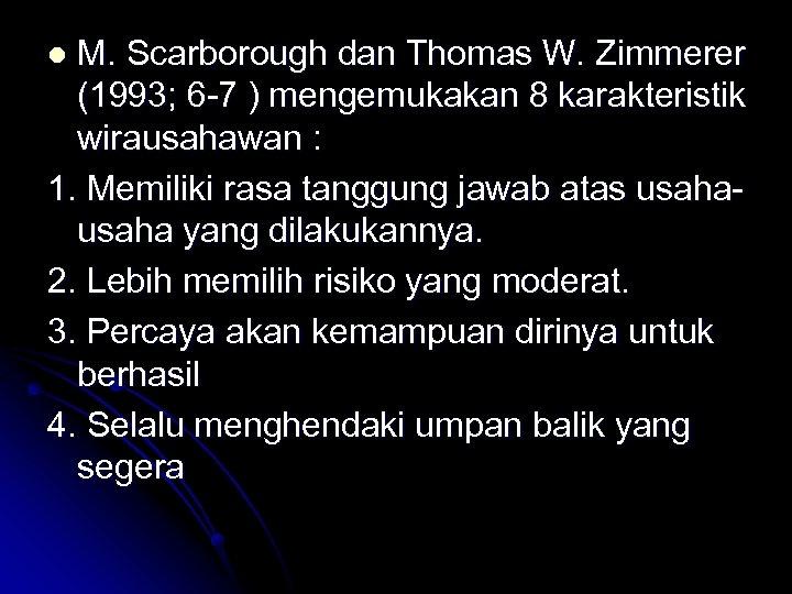 M. Scarborough dan Thomas W. Zimmerer (1993; 6 -7 ) mengemukakan 8 karakteristik wirausahawan