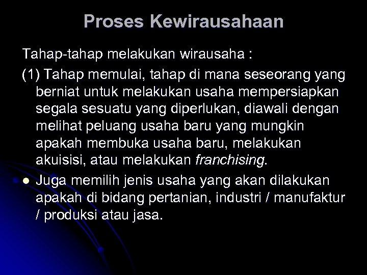 Proses Kewirausahaan Tahap-tahap melakukan wirausaha : (1) Tahap memulai, tahap di mana seseorang yang