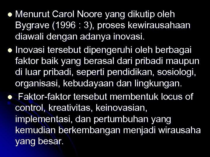Menurut Carol Noore yang dikutip oleh Bygrave (1996 : 3), proses kewirausahaan diawali dengan