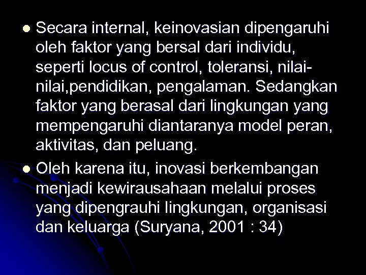 Secara internal, keinovasian dipengaruhi oleh faktor yang bersal dari individu, seperti locus of control,