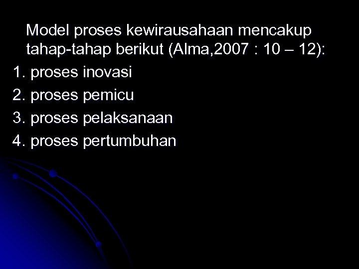Model proses kewirausahaan mencakup tahap-tahap berikut (Alma, 2007 : 10 – 12): 1. proses