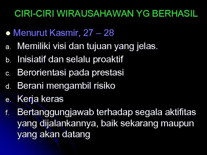 CIRI-CIRI WIRAUSAHAWAN YG BERHASIL Menurut Kasmir, 27 – 28 a. Memiliki visi dan tujuan