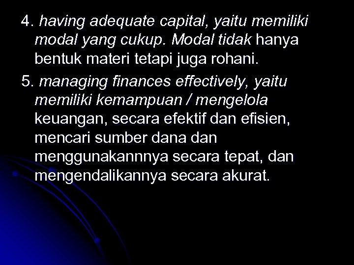 4. having adequate capital, yaitu memiliki modal yang cukup. Modal tidak hanya bentuk materi
