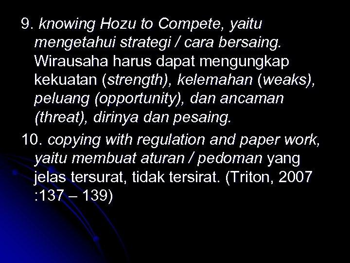 9. knowing Hozu to Compete, yaitu mengetahui strategi / cara bersaing. Wirausaha harus dapat