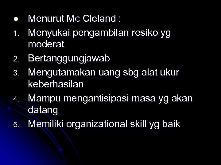 l 1. 2. 3. 4. 5. Menurut Mc Cleland : Menyukai pengambilan resiko yg