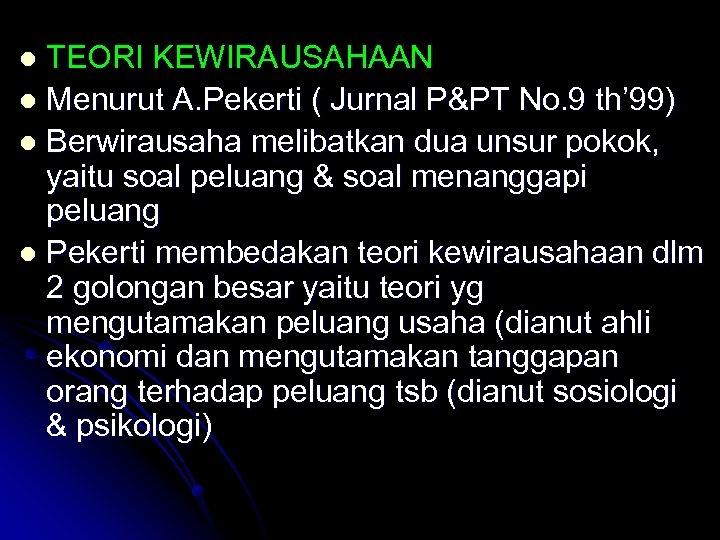 TEORI KEWIRAUSAHAAN l Menurut A. Pekerti ( Jurnal P&PT No. 9 th' 99) l