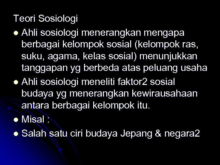 Teori Sosiologi l Ahli sosiologi menerangkan mengapa berbagai kelompok sosial (kelompok ras, suku, agama,