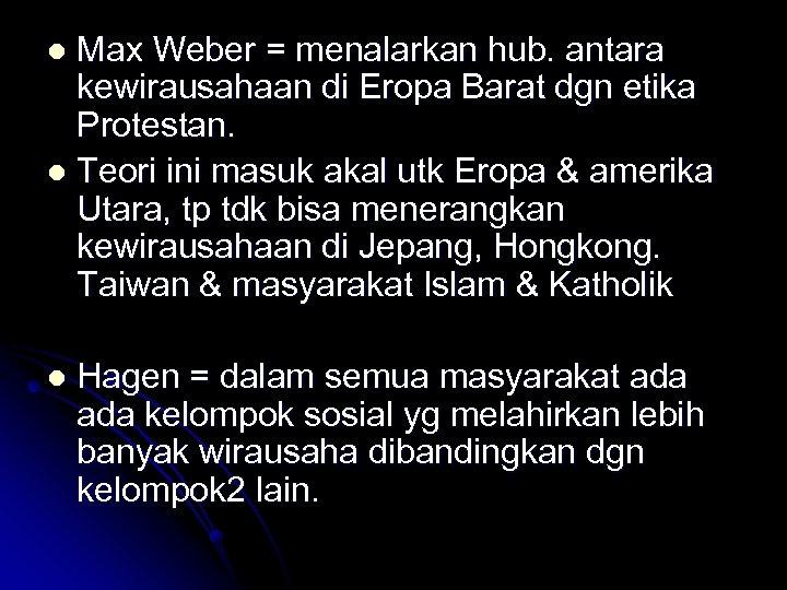 Max Weber = menalarkan hub. antara kewirausahaan di Eropa Barat dgn etika Protestan. l