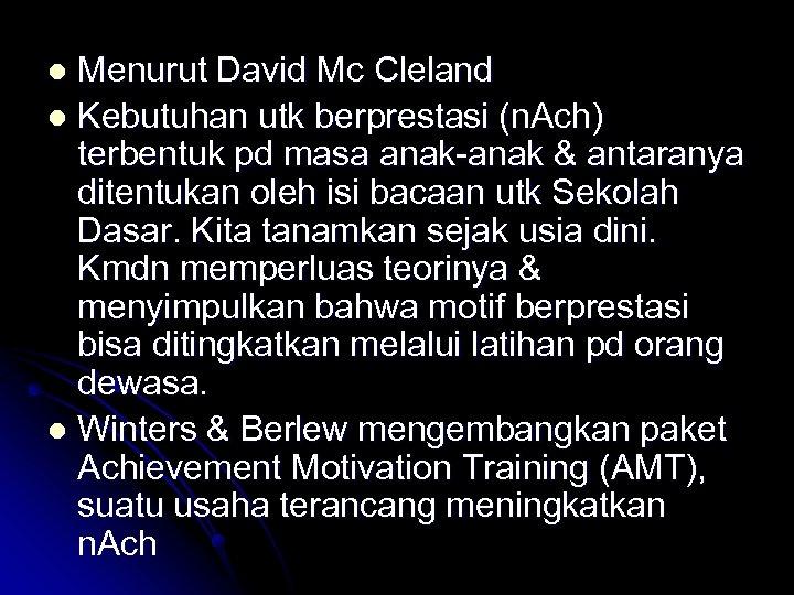 Menurut David Mc Cleland l Kebutuhan utk berprestasi (n. Ach) terbentuk pd masa anak-anak