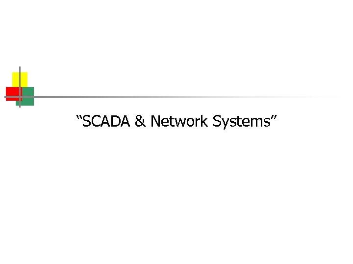 """SCADA & Network Systems"""