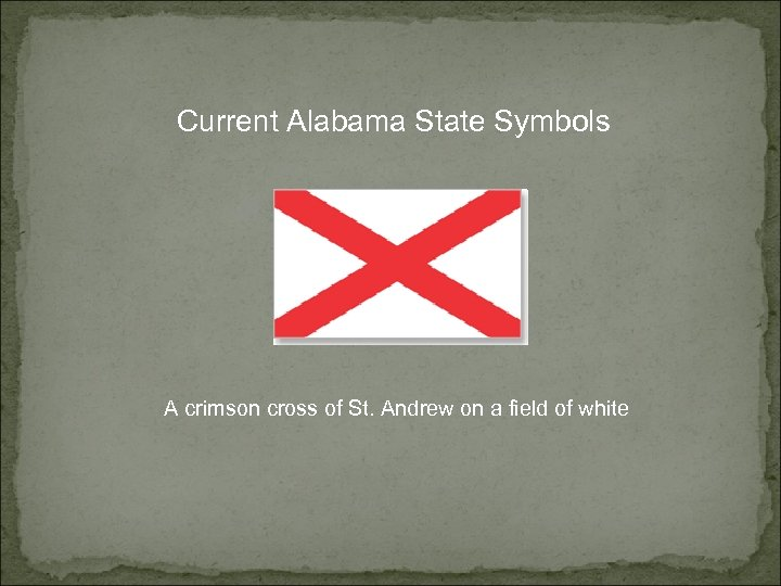 Current Alabama State Symbols A crimson cross of St. Andrew on a field of