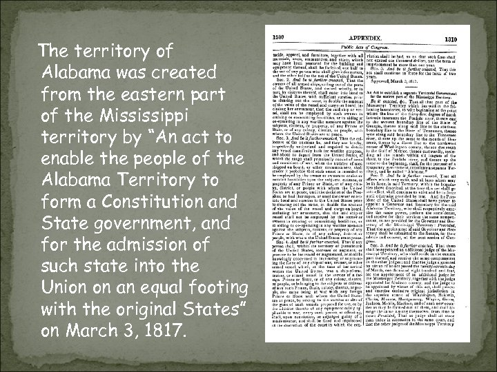 The territory of Alabama was created from the eastern part of the Mississippi territory