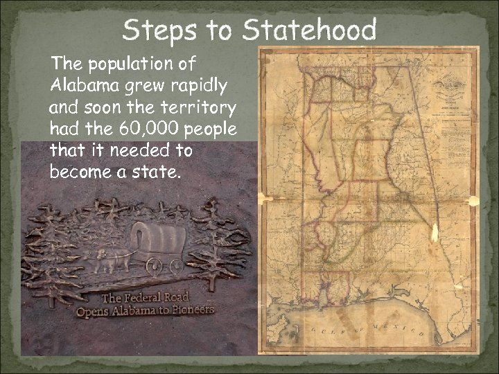 Steps to Statehood The population of Alabama grew rapidly and soon the territory had