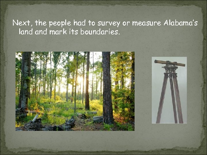 Next, the people had to survey or measure Alabama's land mark its boundaries.