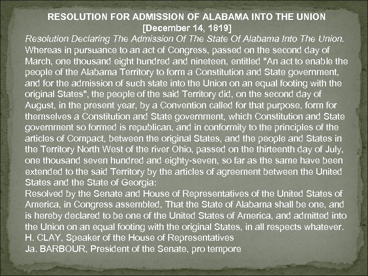 RESOLUTION FOR ADMISSION OF ALABAMA INTO THE UNION [December 14, 1819] Resolution Declaring The