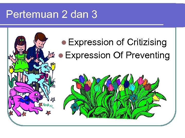 Pertemuan 2 dan 3 l Expression of Critizising l Expression Of Preventing