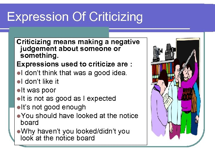 Expression Of Criticizing means making a negative judgement about someone or something. Expressions used