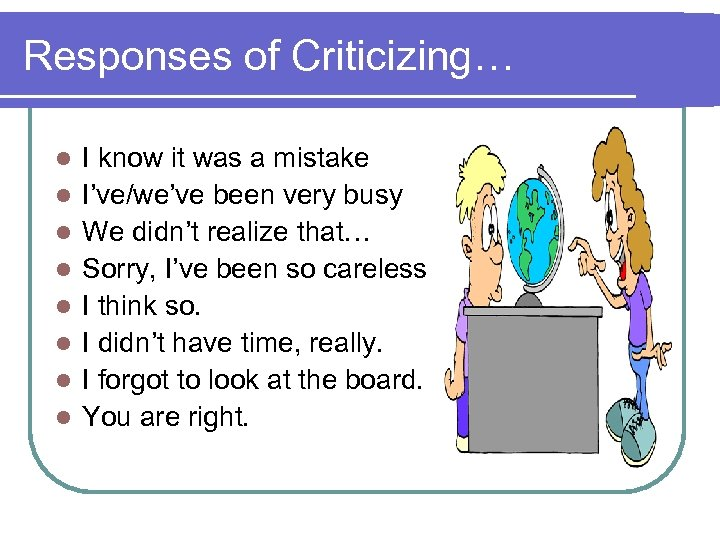 Responses of Criticizing… l l l l I know it was a mistake I've/we've