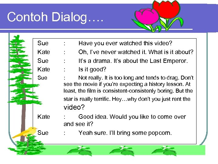 Contoh Dialog…. Sue Kate : : Have you ever watched this video? Oh, I've