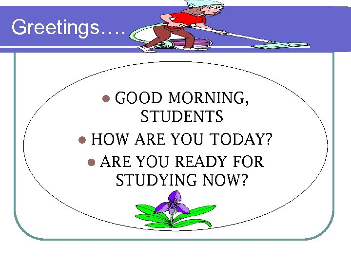 Greetings…. l GOOD MORNING, STUDENTS l HOW ARE YOU TODAY? l ARE YOU READY