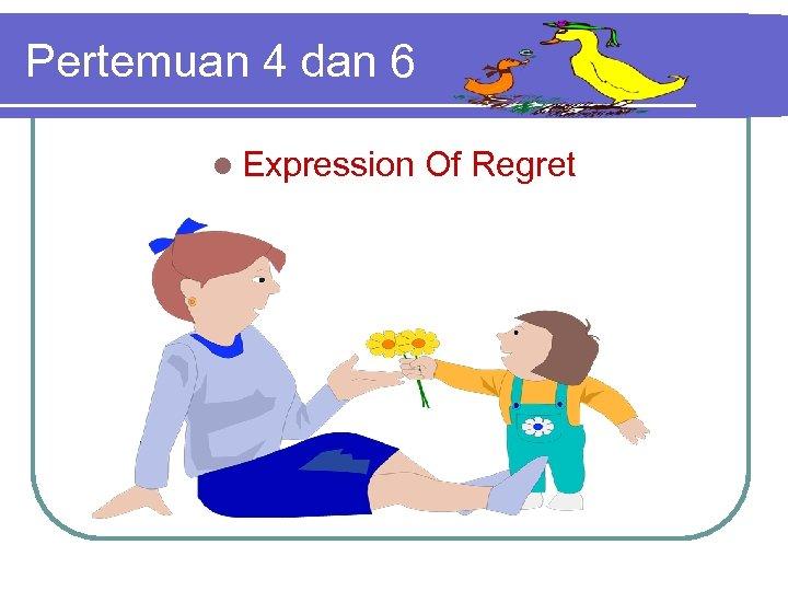 Pertemuan 4 dan 6 l Expression Of Regret