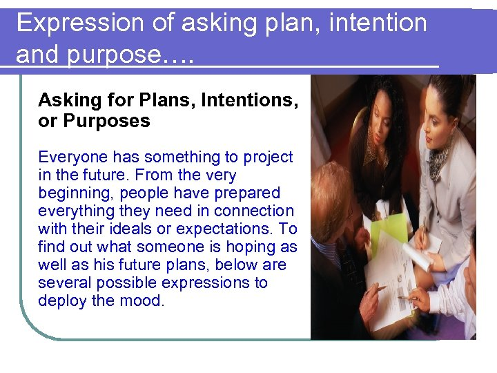 Expression of asking plan, intention and purpose…. Asking for Plans, Intentions, or Purposes Everyone