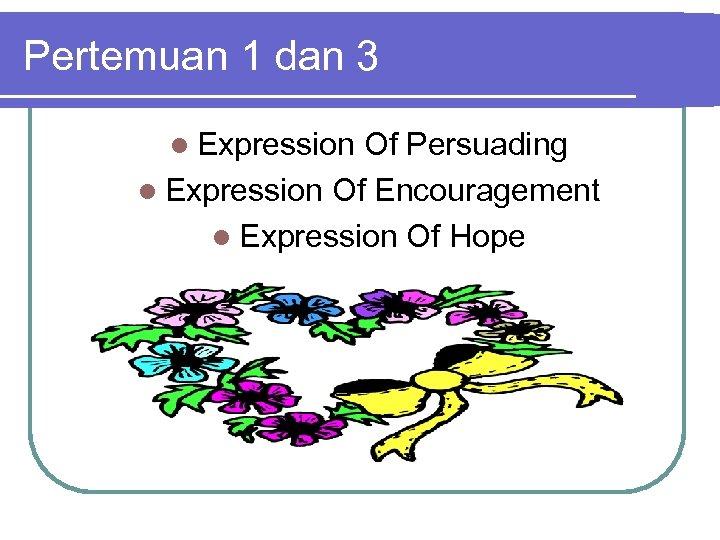 Pertemuan 1 dan 3 l Expression Of Persuading l Expression Of Encouragement l Expression