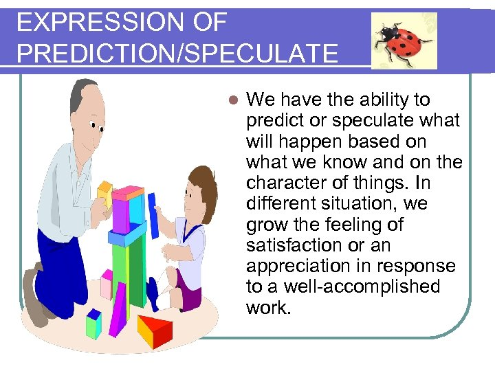 EXPRESSION OF PREDICTION/SPECULATE l We have the ability to predict or speculate what will