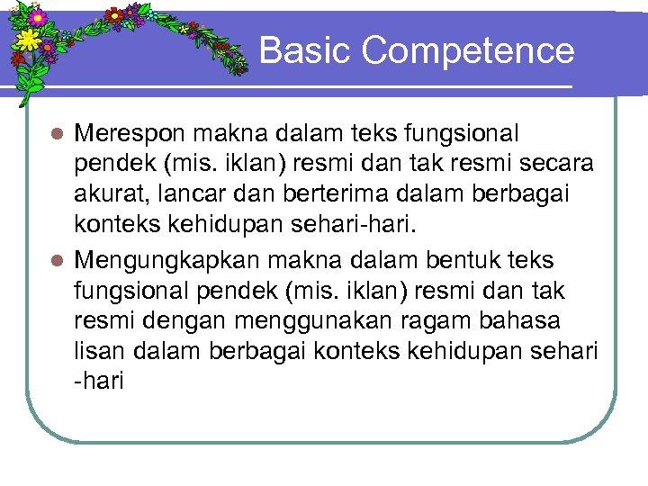 Basic Competence Merespon makna dalam teks fungsional pendek (mis. iklan) resmi dan tak resmi