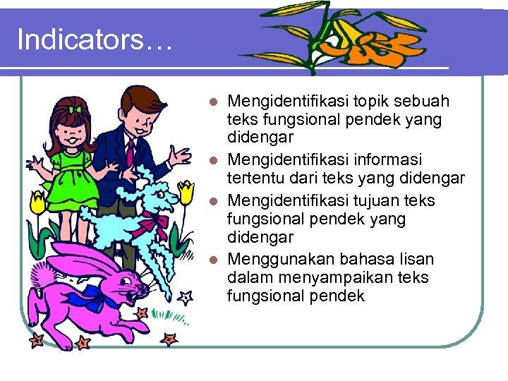 Indicators… Mengidentifikasi topik sebuah teks fungsional pendek yang didengar l Mengidentifikasi informasi tertentu dari
