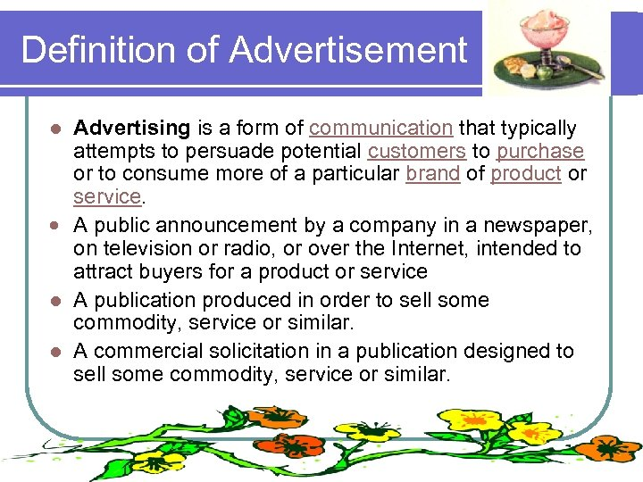Definition of Advertisement Advertising is a form of communication that typically attempts to persuade