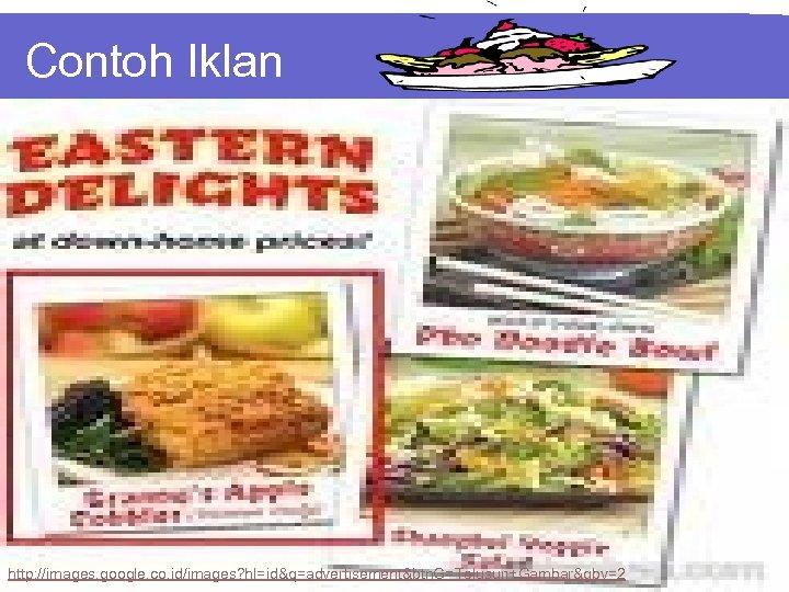 Contoh Iklan http: //images. google. co. id/images? hl=id&q=advertisement&btn. G=Telusuri+Gambar&gbv=2