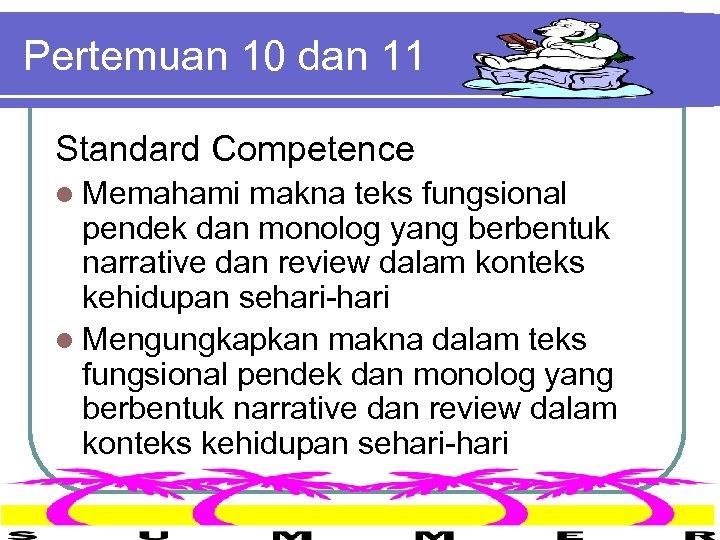 Pertemuan 10 dan 11 Standard Competence l Memahami makna teks fungsional pendek dan monolog
