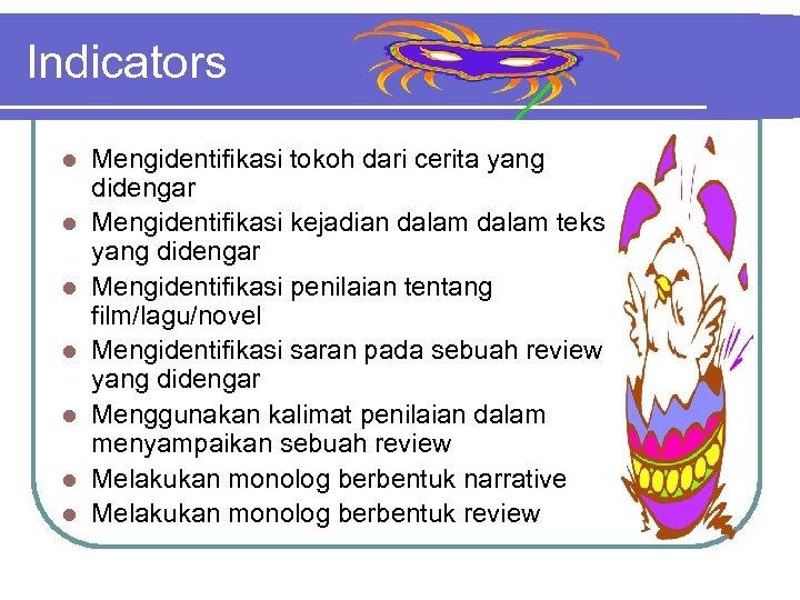 Indicators l l l l Mengidentifikasi tokoh dari cerita yang didengar Mengidentifikasi kejadian dalam